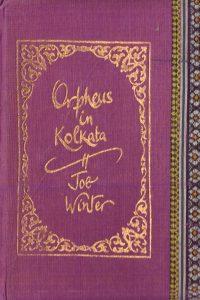 Joe Winter Poetry, Orpheus in Kolkata